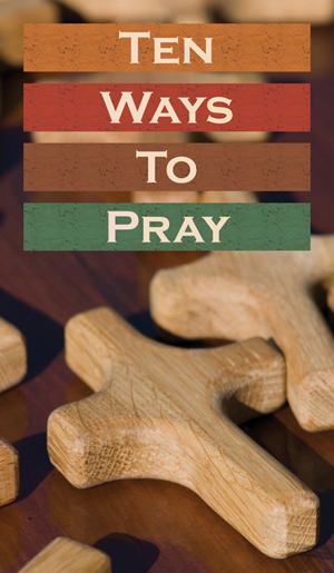 Ten Ways to Pray